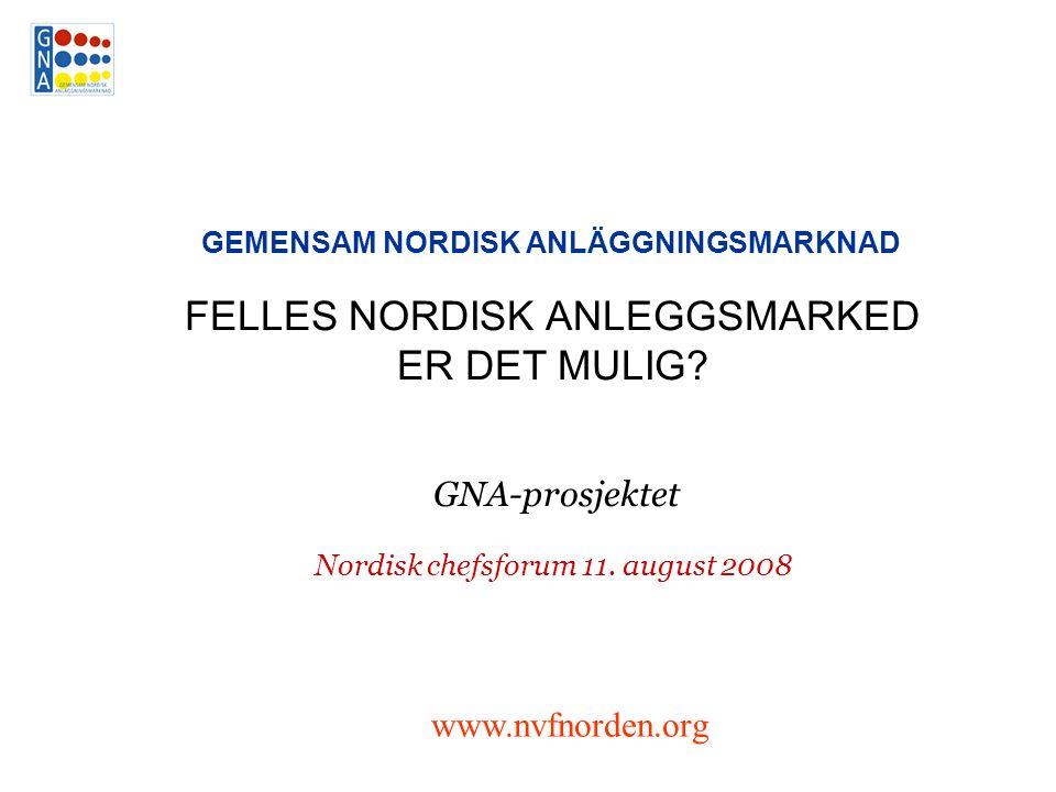 FELLES NORDISK ANLEGGSMARKED ER DET MULIG. GNA-prosjektet Nordisk chefsforum 11.
