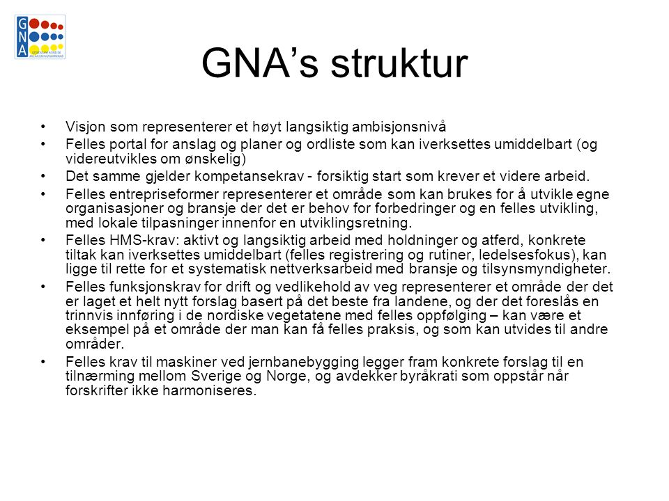 GNA's struktur Visjon som representerer et høyt langsiktig ambisjonsnivå Felles portal for anslag og planer og ordliste som kan iverksettes umiddelbart (og videreutvikles om ønskelig) Det samme gjelder kompetansekrav - forsiktig start som krever et videre arbeid.