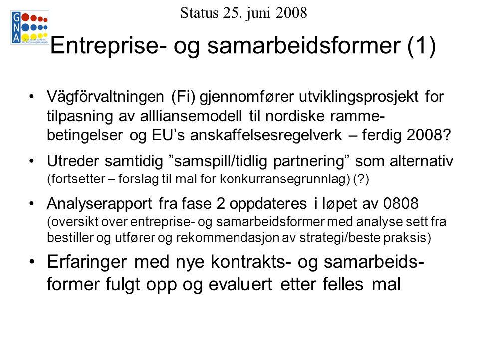 Entreprise- og samarbeidsformer (1) Vägförvaltningen (Fi) gjennomfører utviklingsprosjekt for tilpasning av allliansemodell til nordiske ramme- betingelser og EU's anskaffelsesregelverk – ferdig 2008.