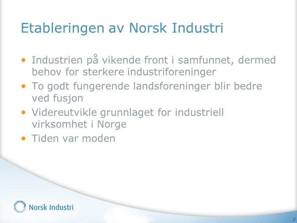 2 Etableringen av Norsk Industri Industrien på vikende front i samfunnet, dermed behov for sterkere industriforeninger To godt fungerende landsforeninger blir bedre ved fusjon Videreutvikle grunnlaget for industriell virksomhet i Norge Tiden var moden