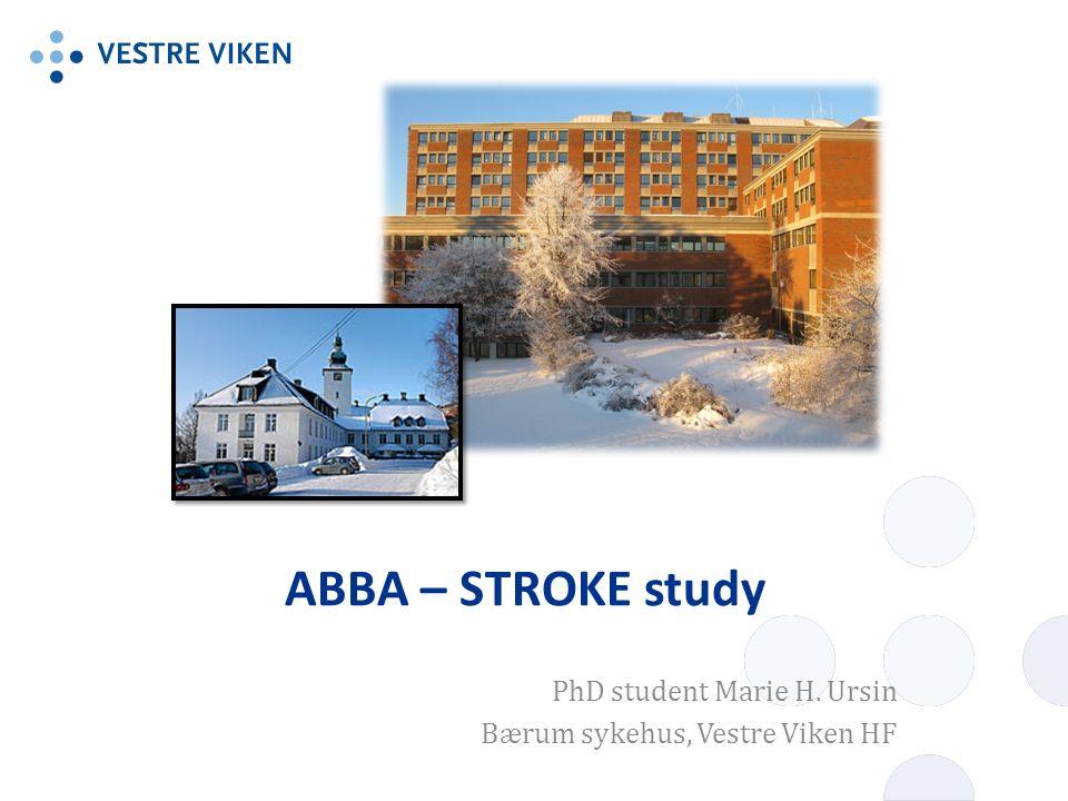 ABBA – STROKE study PhD student Marie H. Ursin Bærum sykehus, Vestre Viken HF