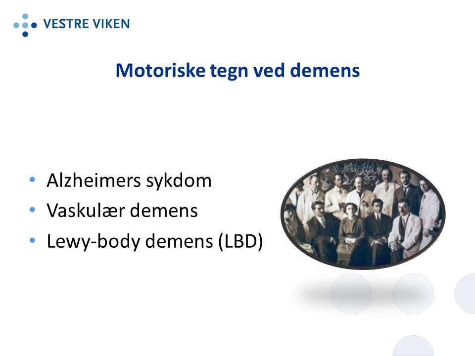 Motoriske tegn ved demens Alzheimers sykdom Vaskulær demens Lewy-body demens (LBD)
