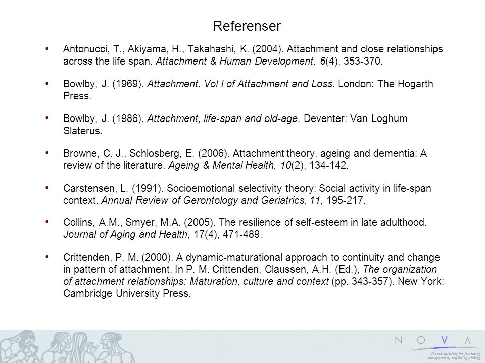 Referenser Antonucci, T., Akiyama, H., Takahashi, K. (2004). Attachment and close relationships across the life span. Attachment & Human Development,