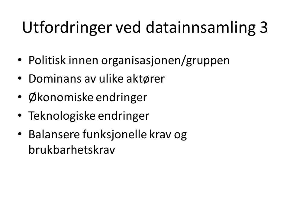 Utfordringer ved datainnsamling 3 Politisk innen organisasjonen/gruppen Dominans av ulike aktører Økonomiske endringer Teknologiske endringer Balansere funksjonelle krav og brukbarhetskrav