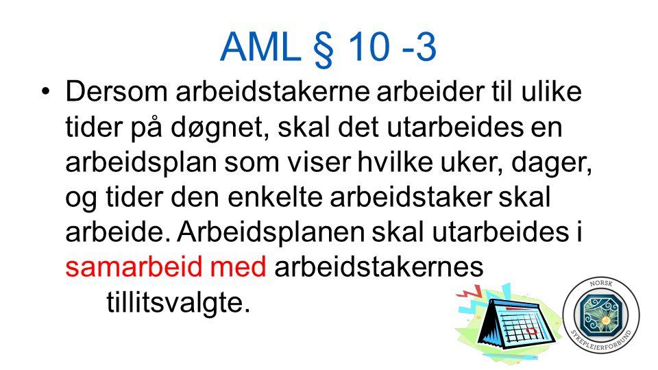 AML § 10 -3 Dersom arbeidstakerne arbeider til ulike tider på døgnet, skal det utarbeides en arbeidsplan som viser hvilke uker, dager, og tider den enkelte arbeidstaker skal arbeide.