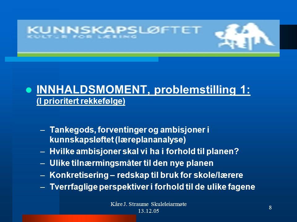 Kåre J. Straume Skuleleiarmøte 13.12.05 7 PROBLEMSTILLING 3: PÅ KVA MÅTE KAN BEHOVET FOR KOMPETANSEUTVIKLING SYNLEGGJERAST, OG KORLEIS IVARETA/FØLGJE