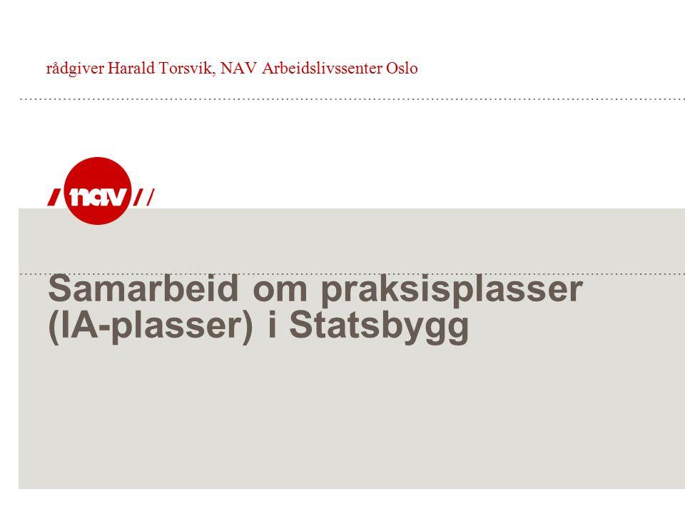 Samarbeid om praksisplasser (IA-plasser) i Statsbygg rådgiver Harald Torsvik, NAV Arbeidslivssenter Oslo