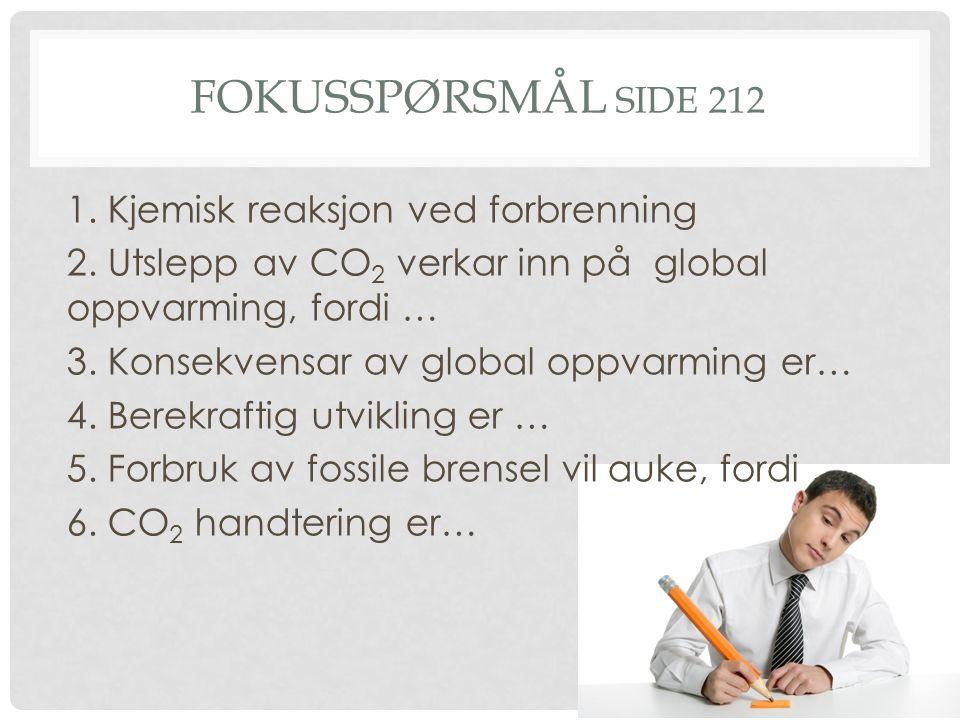 FOKUSSPØRSMÅL SIDE 212 1. Kjemisk reaksjon ved forbrenning 2.