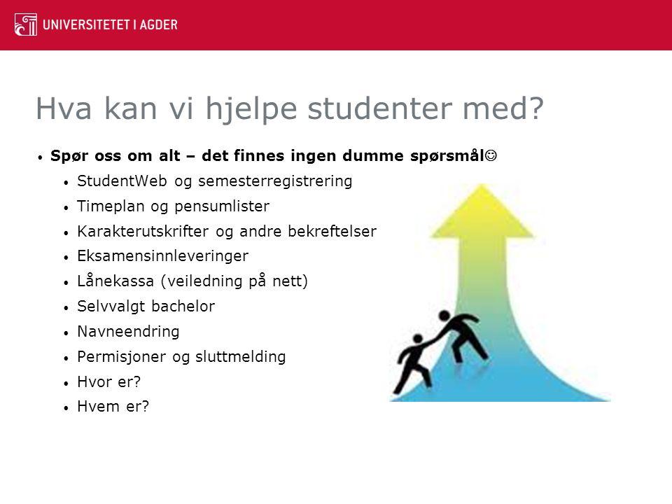 Hva kan vi hjelpe studenter med? Spør oss om alt – det finnes ingen dumme spørsmål StudentWeb og semesterregistrering Timeplan og pensumlister Karakte