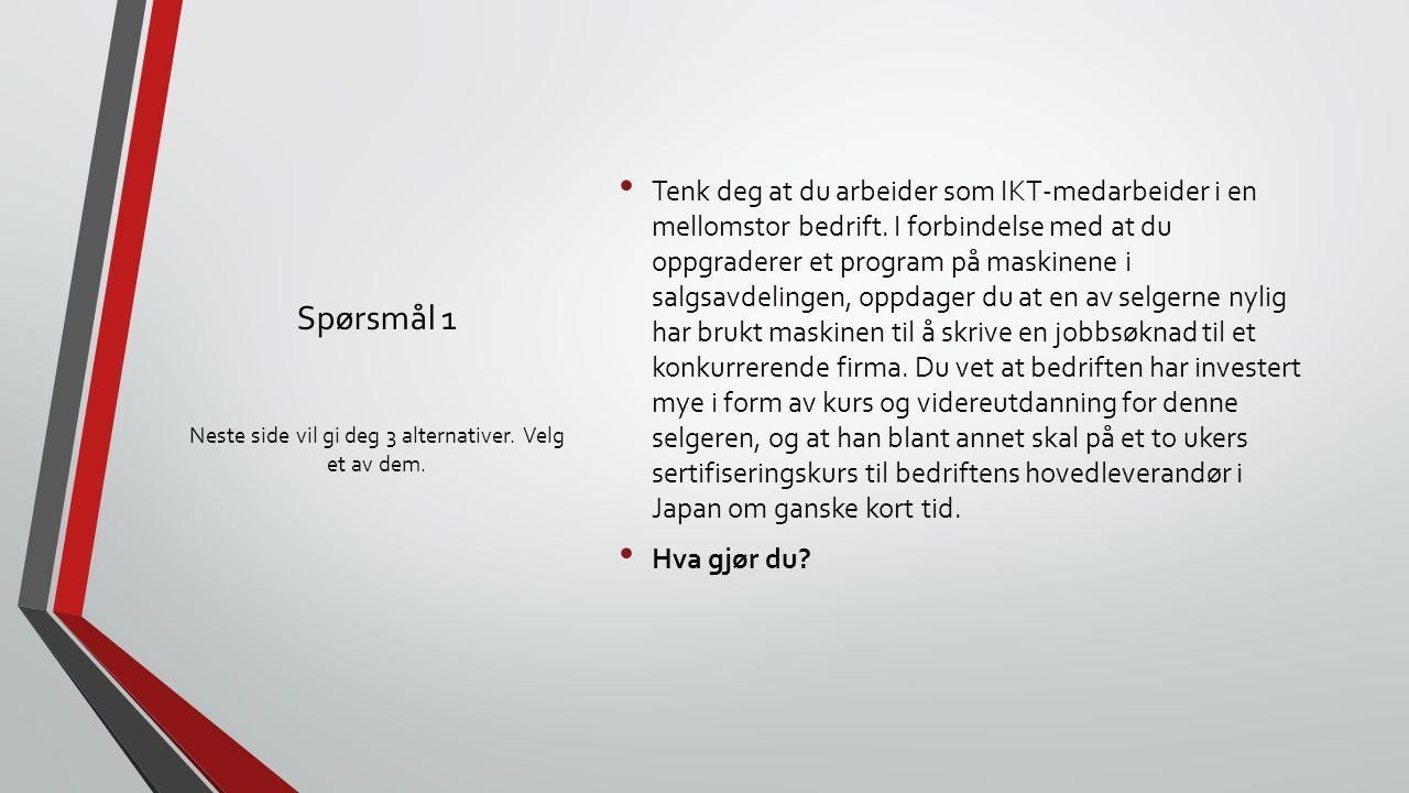 Spørsmål 1 Tenk deg at du arbeider som IKT-medarbeider i en mellomstor bedrift.