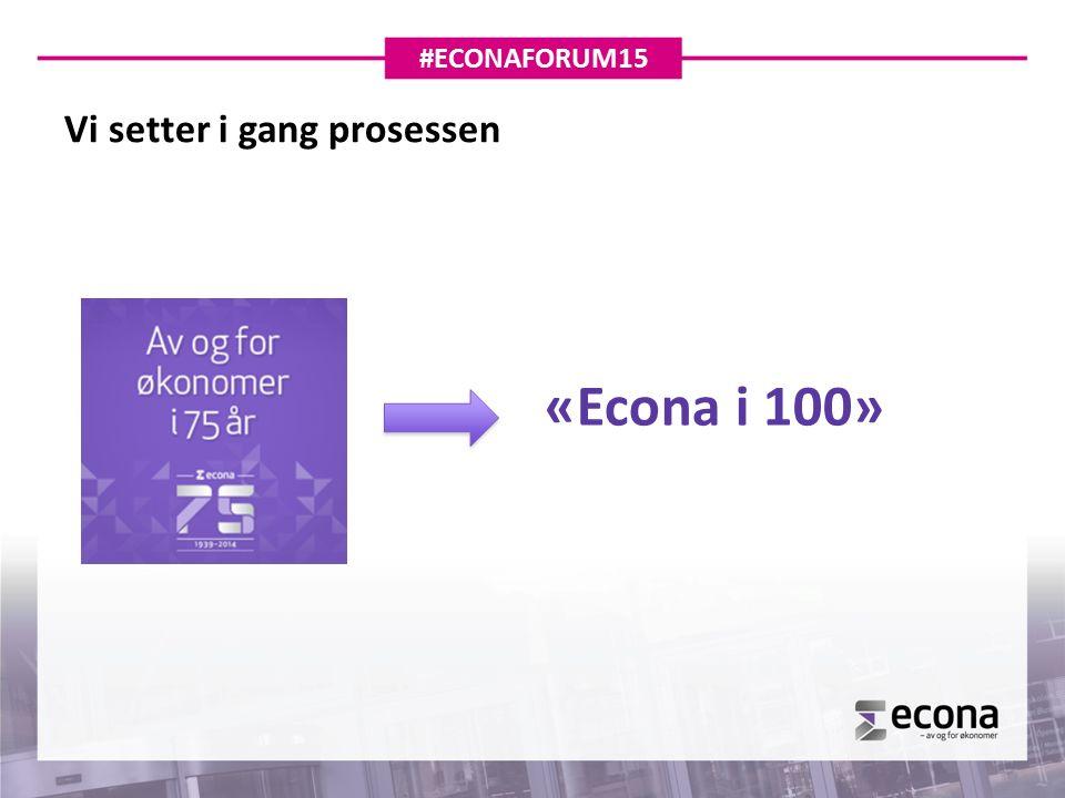Vi setter i gang prosessen #ECONAFORUM15 «Econa i 100»