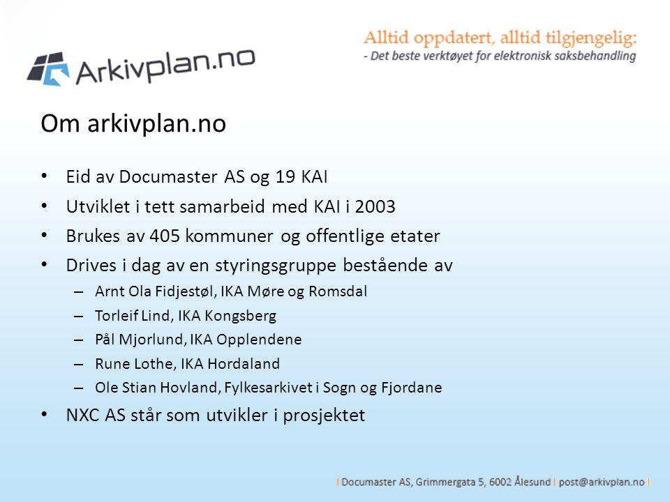 Om arkivplan.no Eid av Documaster AS og 19 KAI Utviklet i tett samarbeid med KAI i 2003 Brukes av 405 kommuner og offentlige etater Drives i dag av en