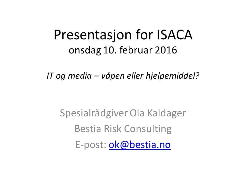 Presentasjon for ISACA onsdag 10. februar 2016 IT og media – våpen eller hjelpemiddel.