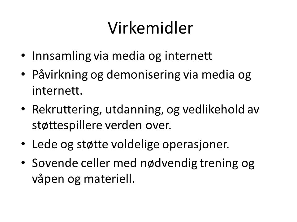 Virkemidler Innsamling via media og internett Påvirkning og demonisering via media og internett.
