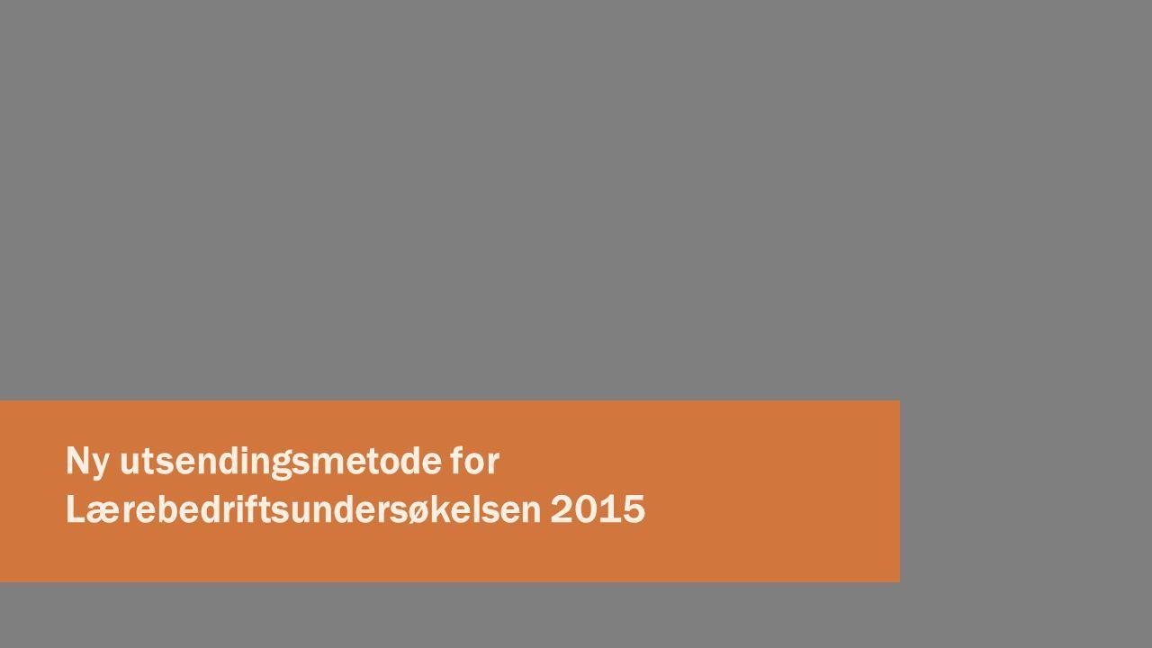Ny utsendingsmetode for Lærebedriftsundersøkelsen 2015