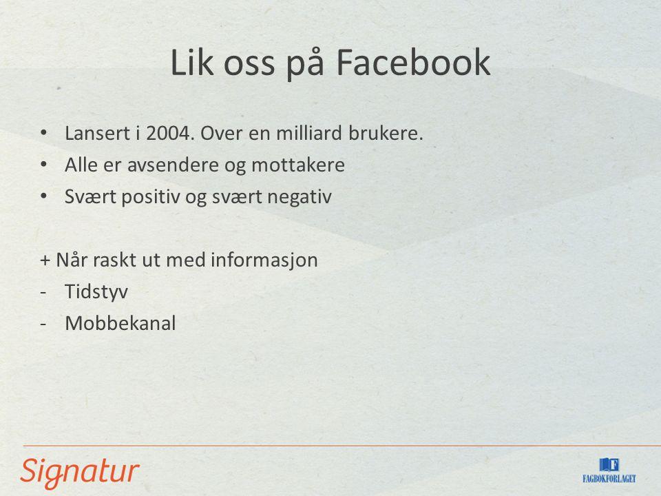 Lik oss på Facebook Lansert i 2004. Over en milliard brukere.