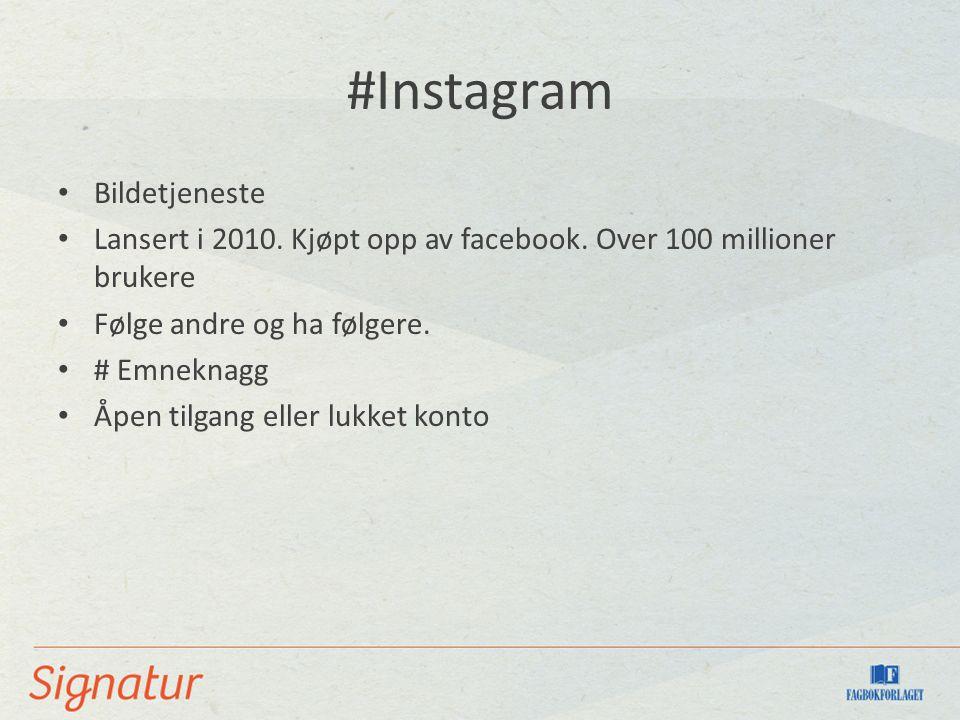 #Instagram Bildetjeneste Lansert i 2010. Kjøpt opp av facebook.