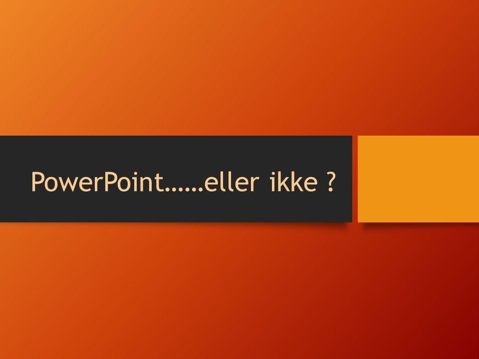 PowerPoint……eller ikke ?