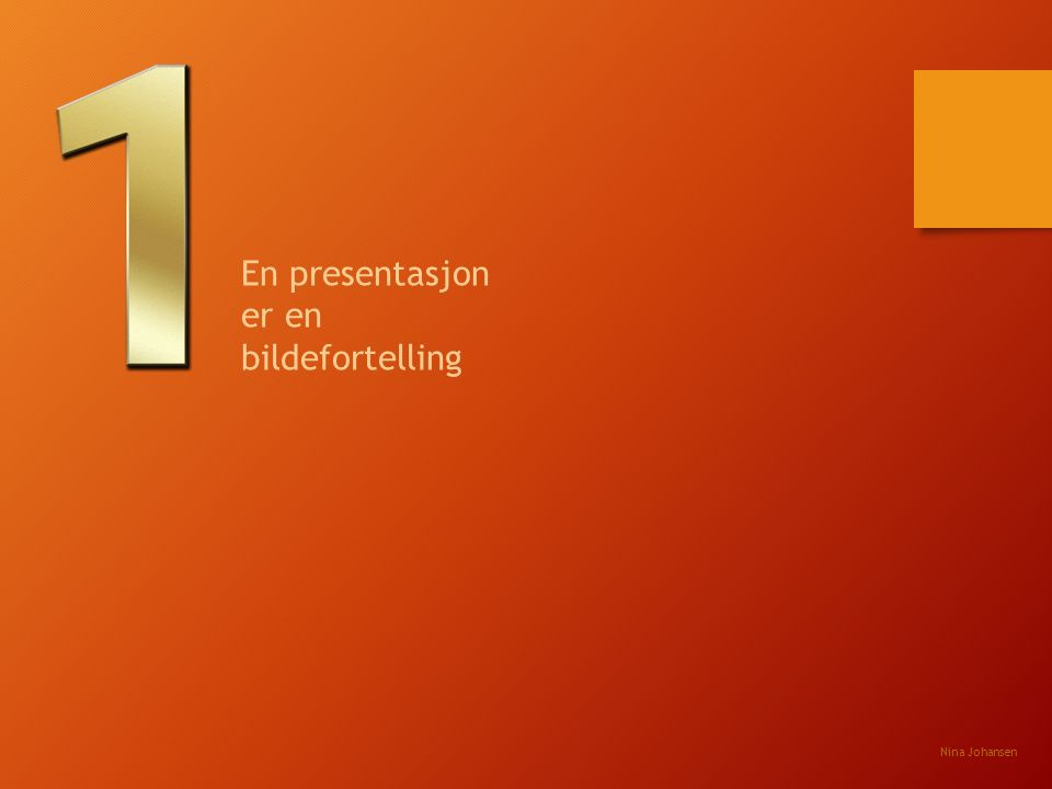 En presentasjon er en bildefortelling Nina Johansen