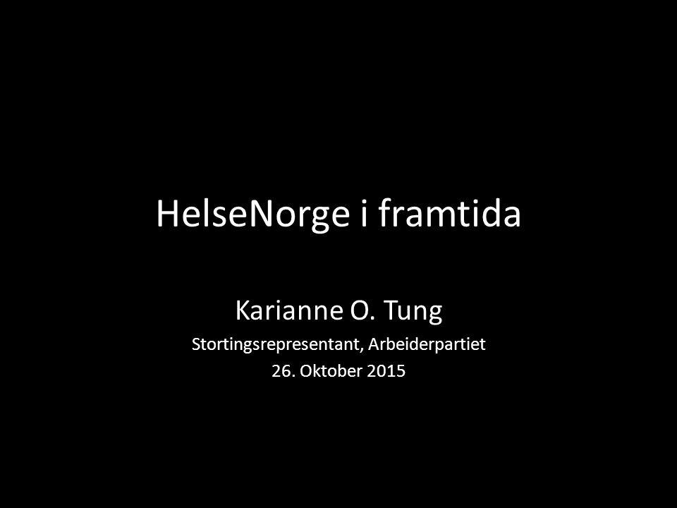HelseNorge i framtida Karianne O. Tung Stortingsrepresentant, Arbeiderpartiet 26. Oktober 2015