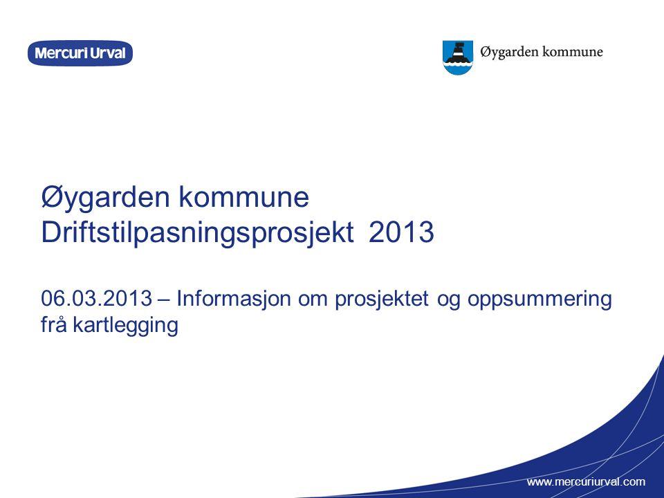www.mercuriurval.com Øygarden kommune Driftstilpasningsprosjekt 2013 06.03.2013 – Informasjon om prosjektet og oppsummering frå kartlegging