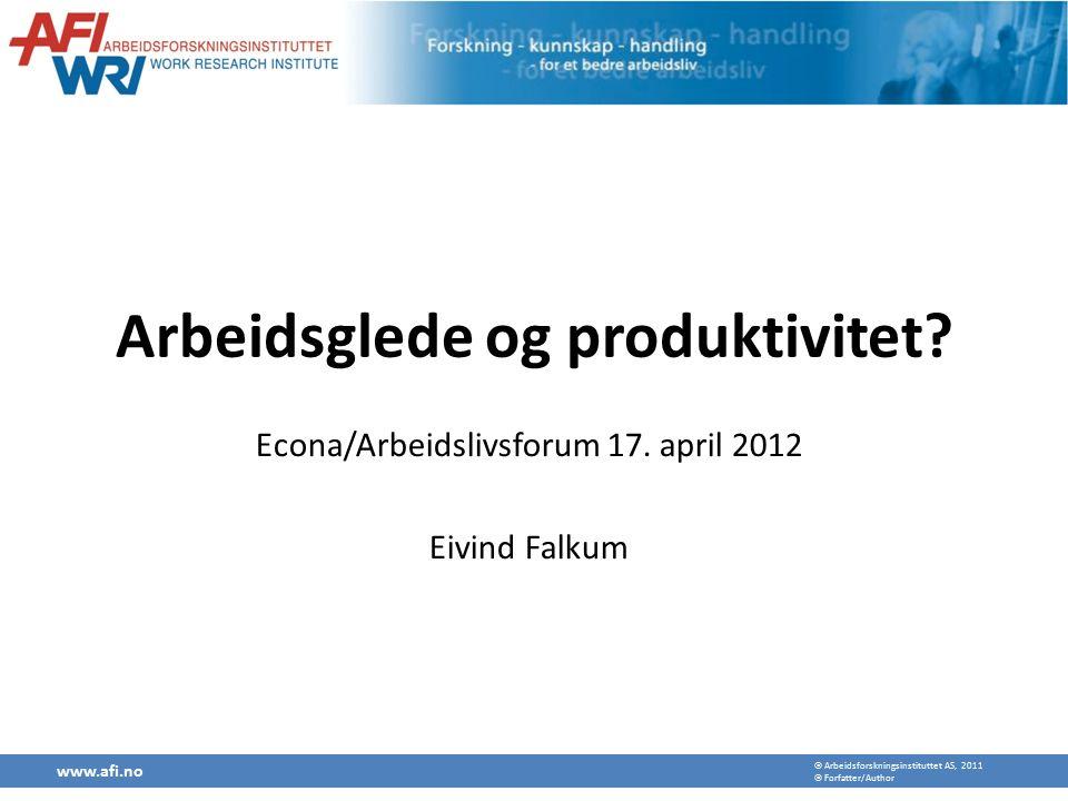  Arbeidsforskningsinstituttet AS, 2011  Forfatter/Author Arbeidsglede og produktivitet.