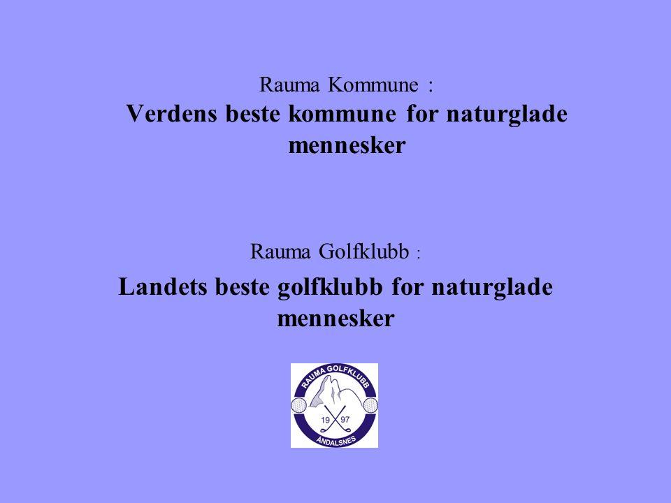 Rauma Kommune : Verdens beste kommune for naturglade mennesker Rauma Golfklubb : Landets beste golfklubb for naturglade mennesker