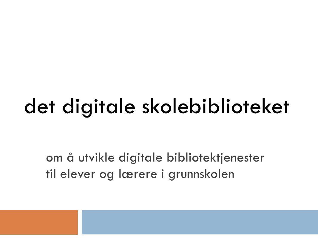 det digitale skolebiblioteket om å utvikle digitale bibliotektjenester til elever og lærere i grunnskolen
