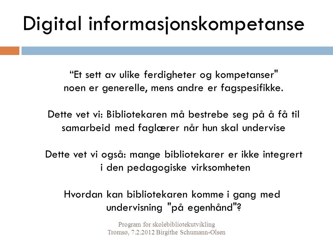 Digital informasjonskompetanse Et sett av ulike ferdigheter og kompetanser noen er generelle, mens andre er fagspesifikke.
