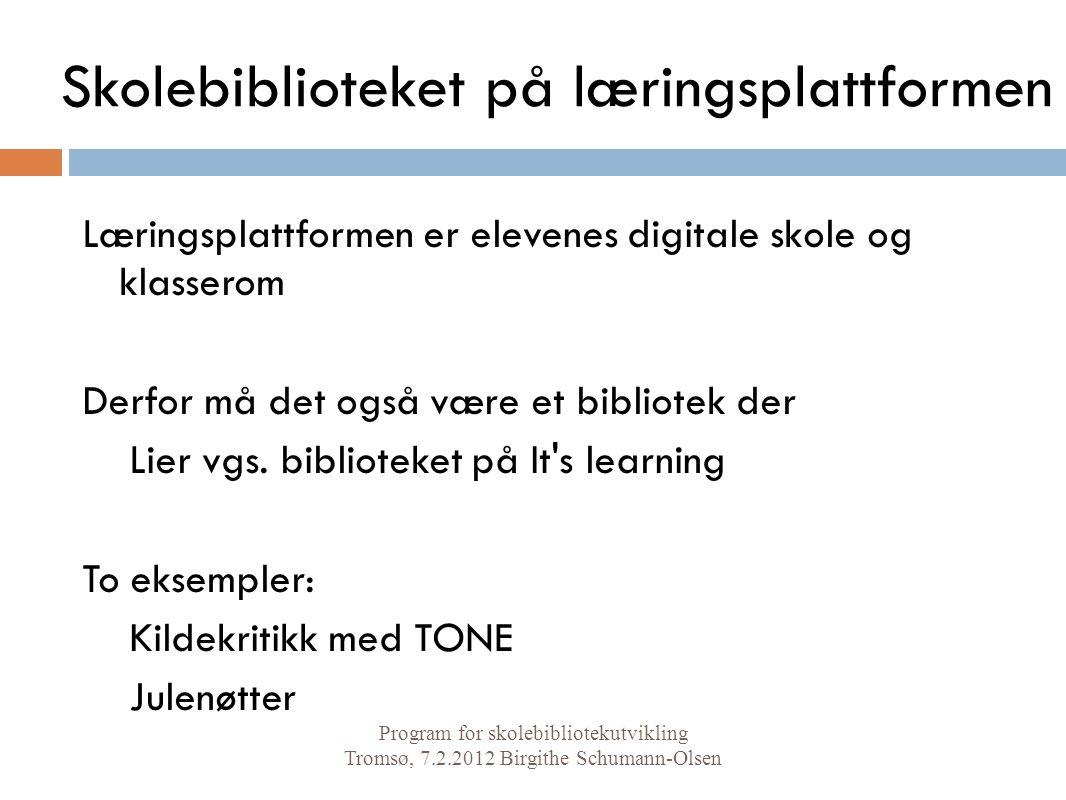 Skolebiblioteket på læringsplattformen Program for skolebibliotekutvikling Tromsø, 7.2.2012 Birgithe Schumann-Olsen Læringsplattformen er elevenes digitale skole og klasserom Derfor må det også være et bibliotek der Lier vgs.