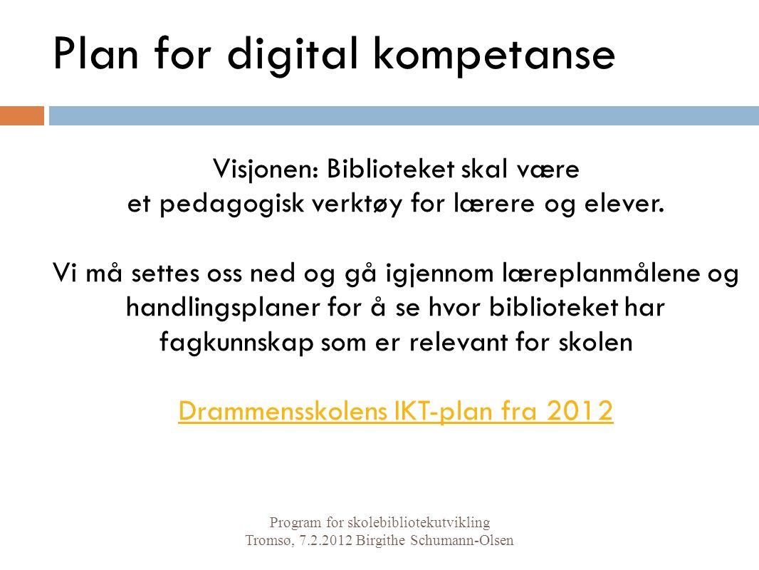 Plan for digital kompetanse Visjonen: Biblioteket skal være et pedagogisk verktøy for lærere og elever. Vi må settes oss ned og gå igjennom læreplanmå