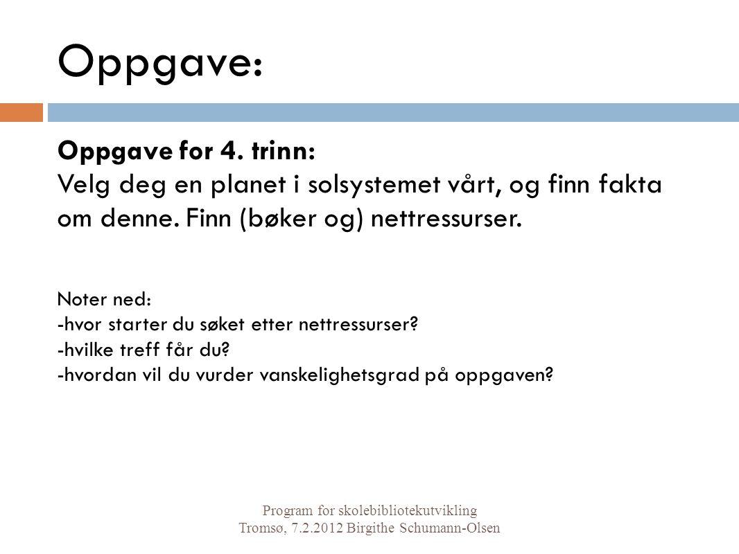 Oppgave: Program for skolebibliotekutvikling Tromsø, 7.2.2012 Birgithe Schumann-Olsen Oppgave for 4.