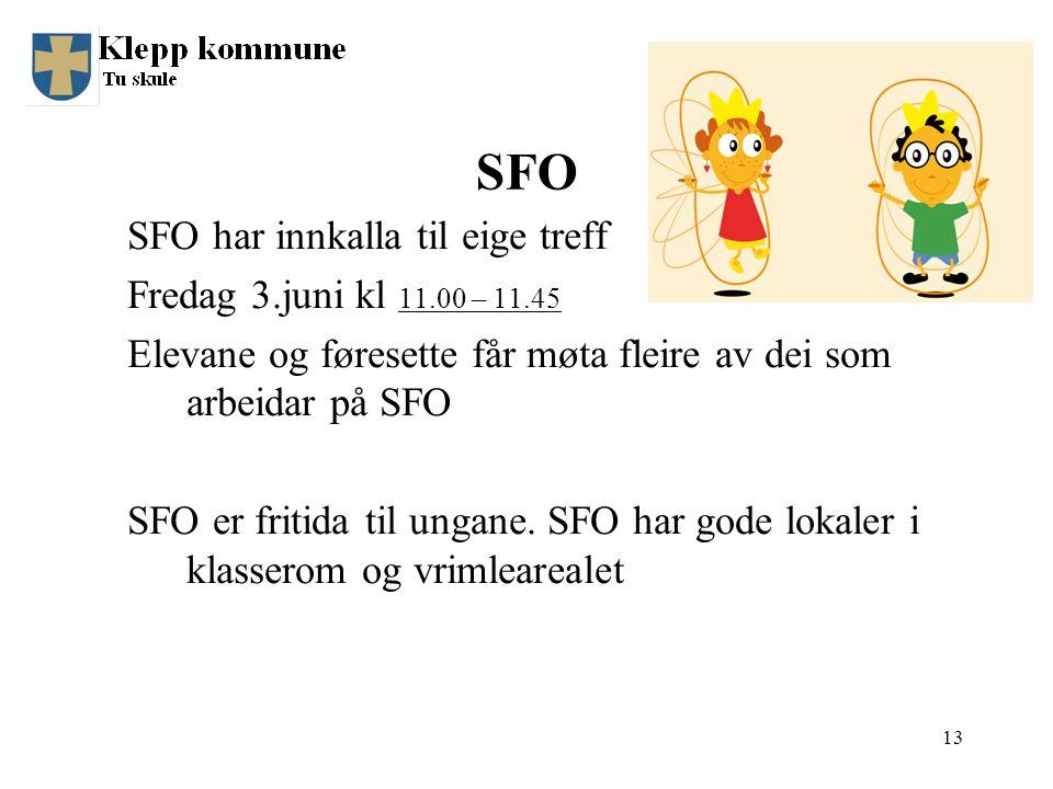 SFO SFO har innkalla til eige treff Fredag 3.juni kl 11.00 – 11.45 Elevane og føresette får møta fleire av dei som arbeidar på SFO SFO er fritida til ungane.