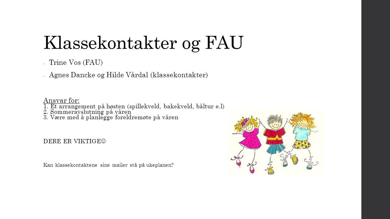 Klassekontakter og FAU - Trine Vos (FAU) - Agnes Dancke og Hilde Vårdal (klassekontakter) Ansvar for: 1.
