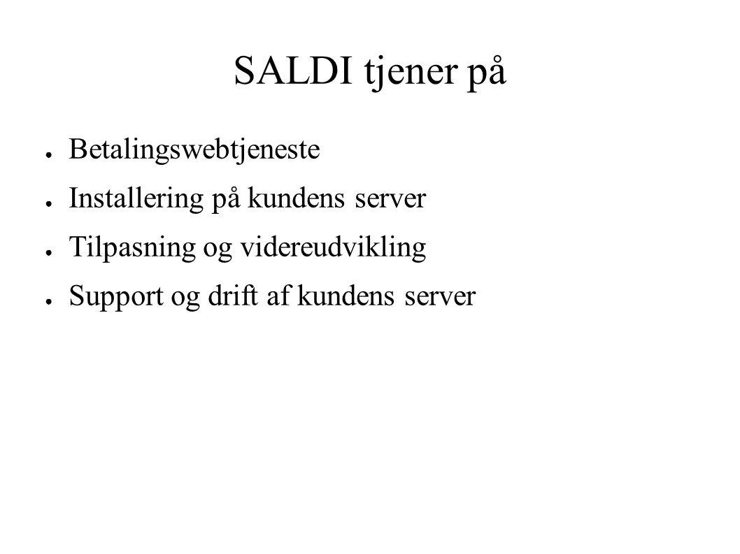 SALDI tjener på ● Betalingswebtjeneste ● Installering på kundens server ● Tilpasning og videreudvikling ● Support og drift af kundens server