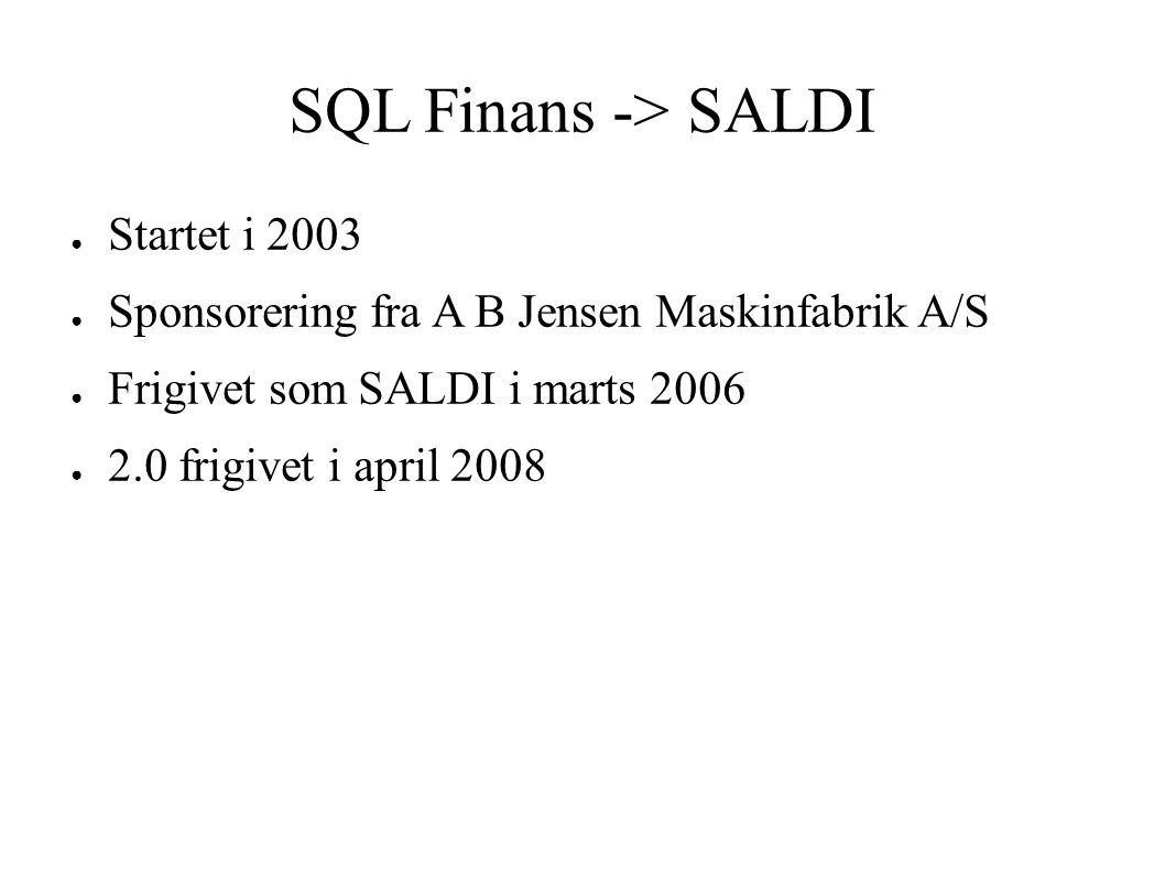 SQL Finans -> SALDI ● Startet i 2003 ● Sponsorering fra A B Jensen Maskinfabrik A/S ● Frigivet som SALDI i marts 2006 ● 2.0 frigivet i april 2008