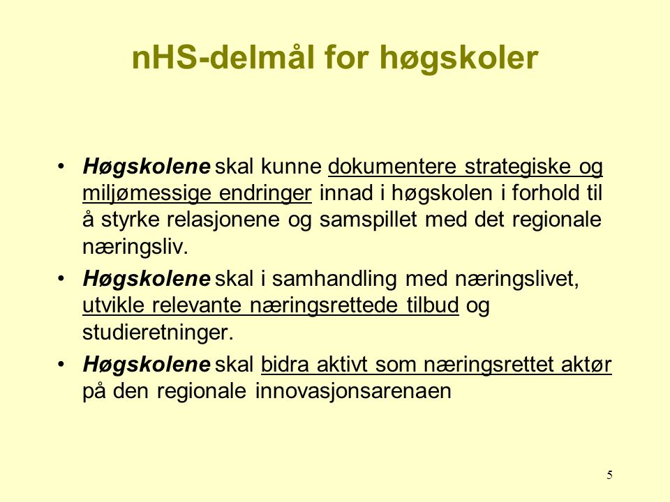 5 nHS-delmål for høgskoler Høgskolene skal kunne dokumentere strategiske og miljømessige endringer innad i høgskolen i forhold til å styrke relasjonene og samspillet med det regionale næringsliv.