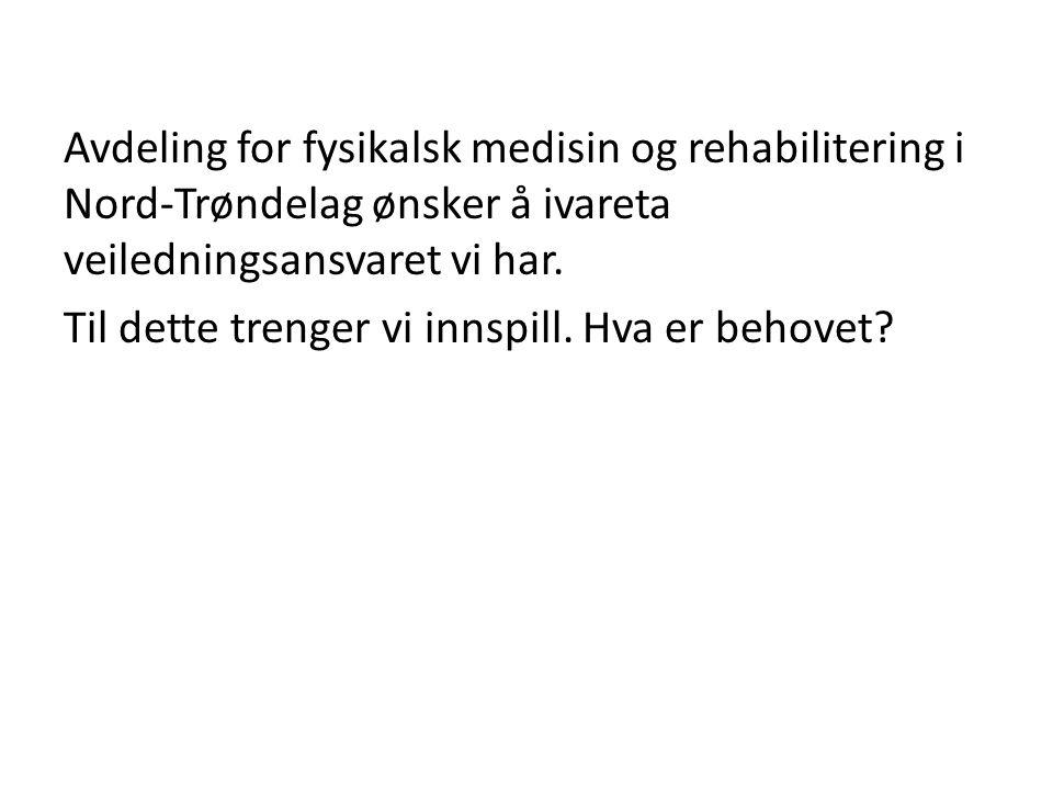 Avdeling for fysikalsk medisin og rehabilitering i Nord-Trøndelag ønsker å ivareta veiledningsansvaret vi har.