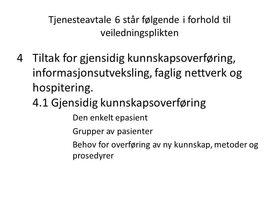 Tjenesteavtale 6 står følgende i forhold til veiledningsplikten 4Tiltak for gjensidig kunnskapsoverføring, informasjonsutveksling, faglig nettverk og hospitering.