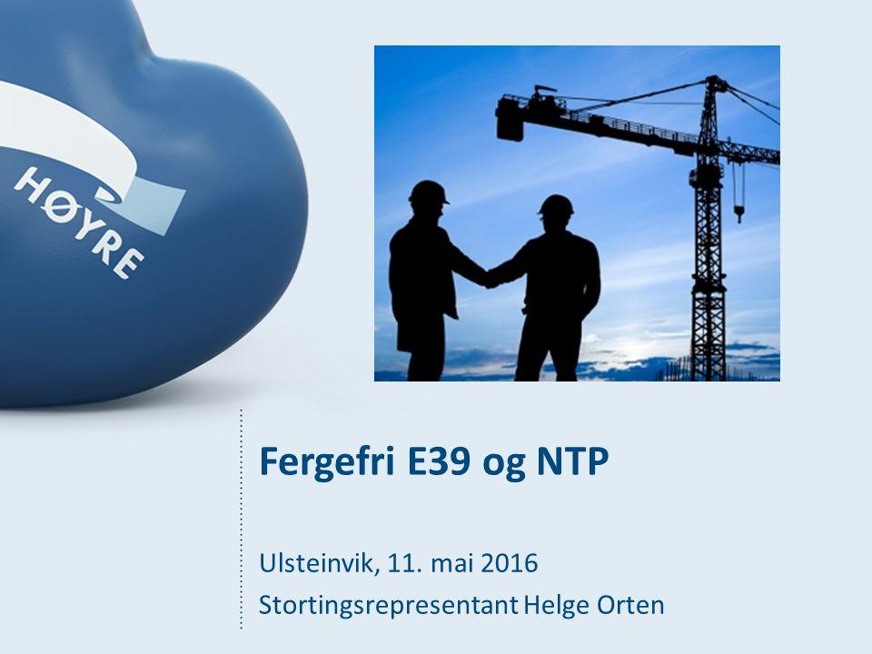 Fergefri E39 og NTP Ulsteinvik, 11. mai 2016 Stortingsrepresentant Helge Orten
