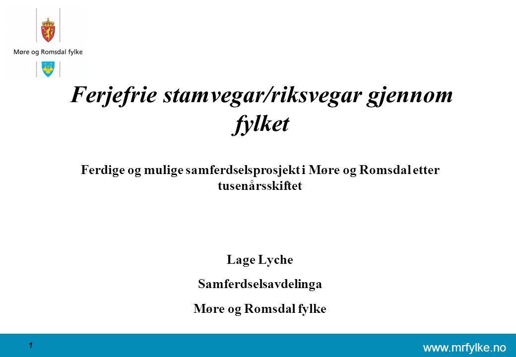 www.mrfylke.no 1 Ferjefrie stamvegar/riksvegar gjennom fylket Ferdige og mulige samferdselsprosjekt i Møre og Romsdal etter tusenårsskiftet Lage Lyche Samferdselsavdelinga Møre og Romsdal fylke