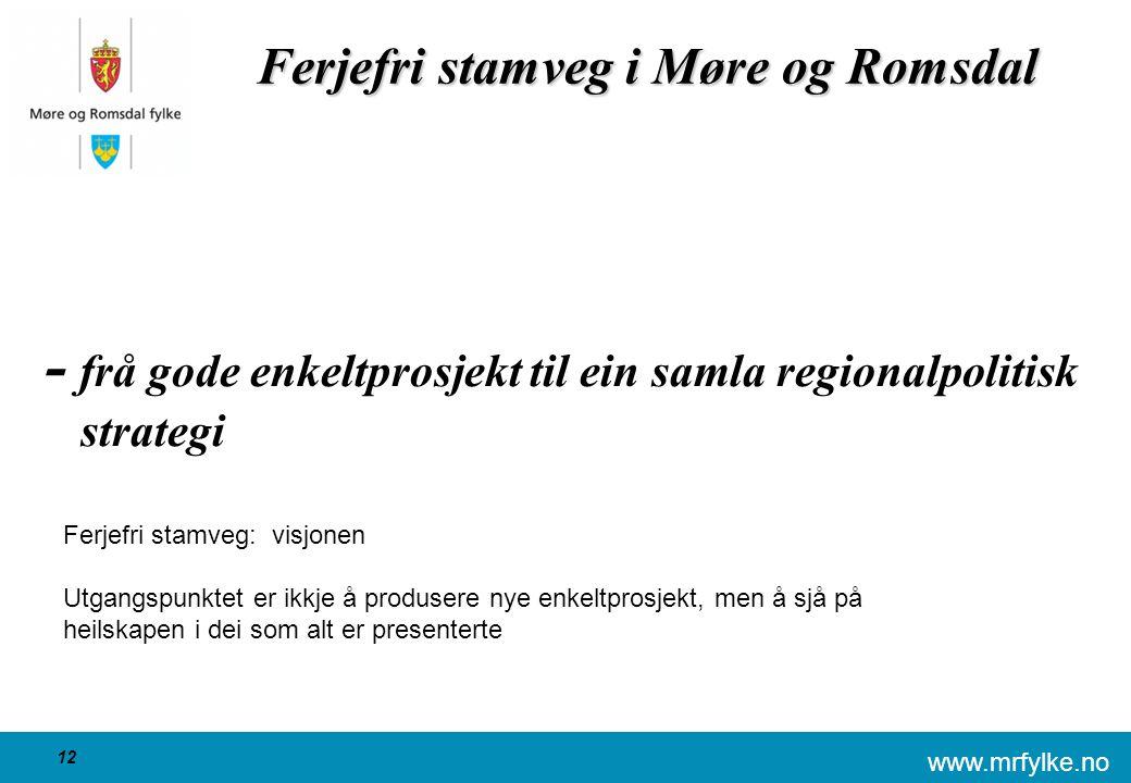 www.mrfylke.no 12 Ferjefri stamveg i Møre og Romsdal - frå gode enkeltprosjekt til ein samla regionalpolitisk strategi Ferjefri stamveg: visjonen Utgangspunktet er ikkje å produsere nye enkeltprosjekt, men å sjå på heilskapen i dei som alt er presenterte