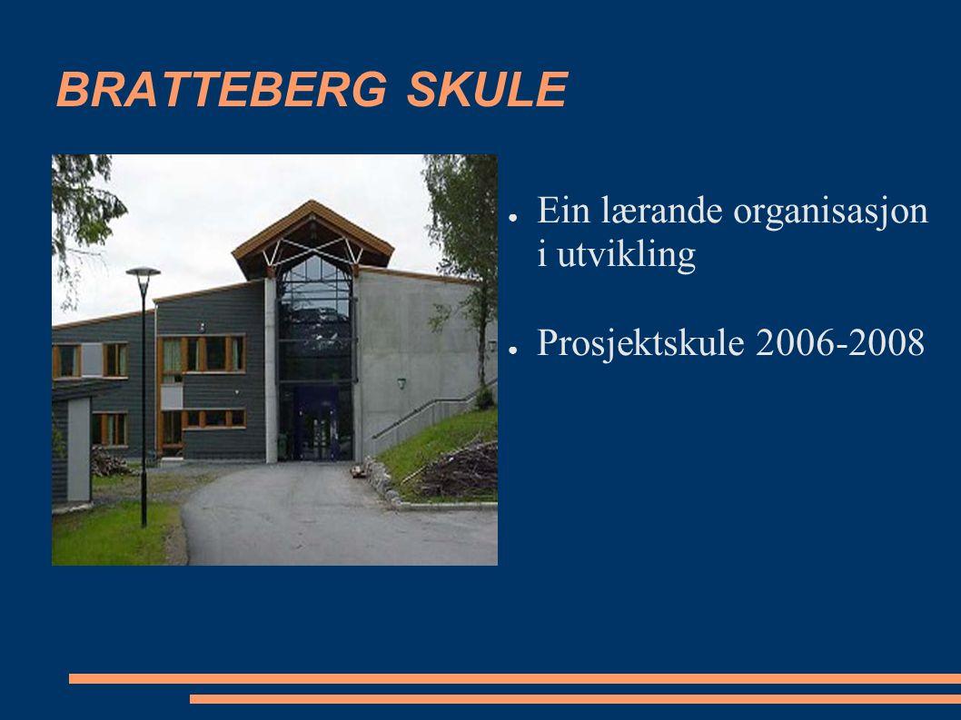 BRATTEBERG SKULE ● Ein lærande organisasjon i utvikling ● Prosjektskule 2006-2008