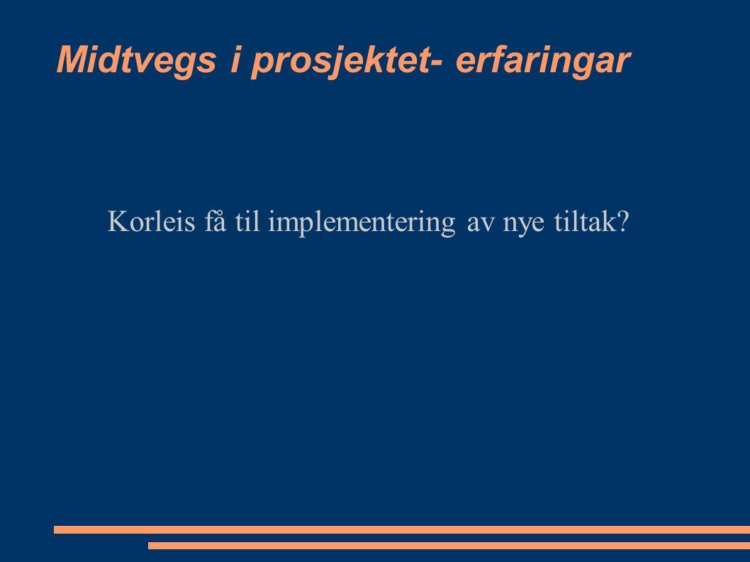 Midtvegs i prosjektet- erfaringar Korleis få til implementering av nye tiltak
