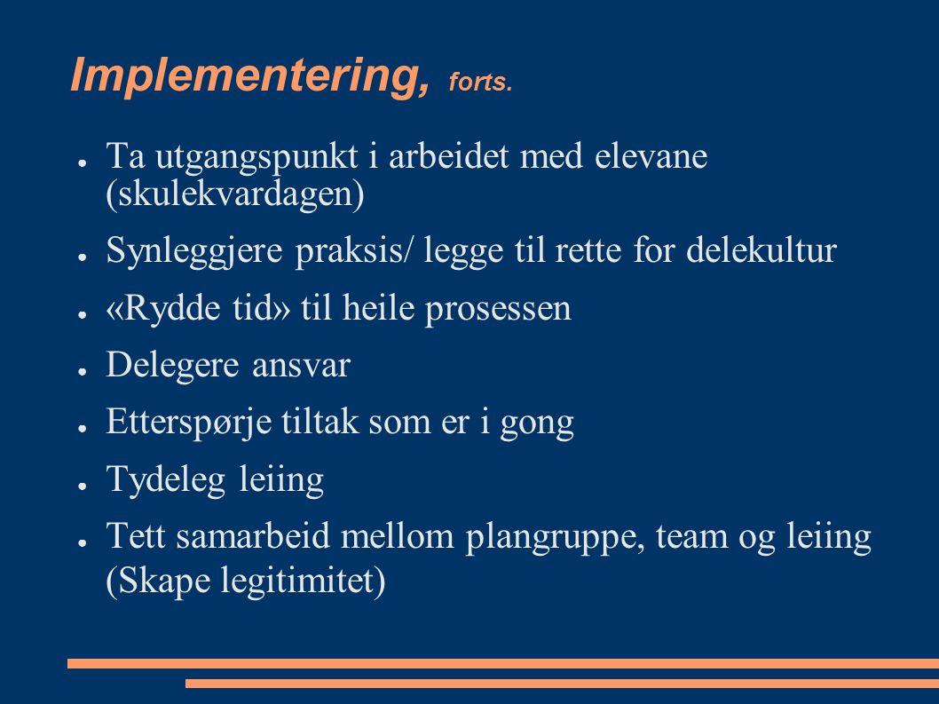 Implementering, forts. ● Ta utgangspunkt i arbeidet med elevane (skulekvardagen) ● Synleggjere praksis/ legge til rette for delekultur ● «Rydde tid» t