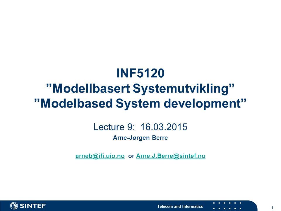 Telecom and Informatics 1 INF5120 Modellbasert Systemutvikling Modelbased System development Lecture 9: 16.03.2015 Arne-Jørgen Berre arneb@ifi.uio.noarneb@ifi.uio.no or Arne.J.Berre@sintef.noArne.J.Berre@sintef.no