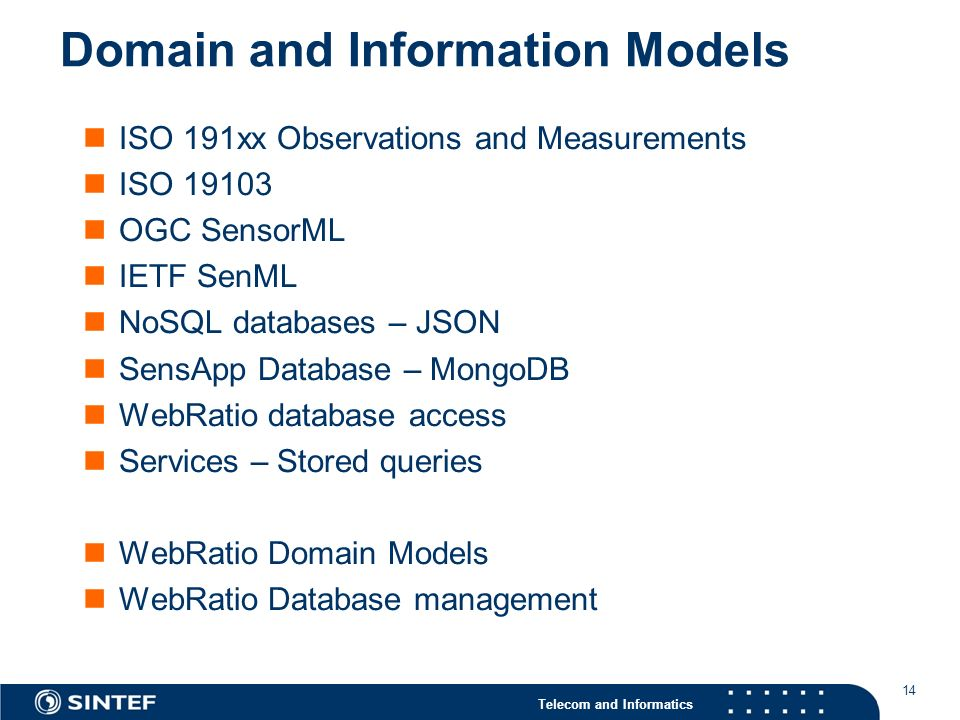 Telecom and Informatics 14 ISO 191xx Observations and Measurements ISO OGC SensorML IETF SenML NoSQL databases – JSON SensApp Database – MongoDB WebRatio database access Services – Stored queries WebRatio Domain Models WebRatio Database management Domain and Information Models