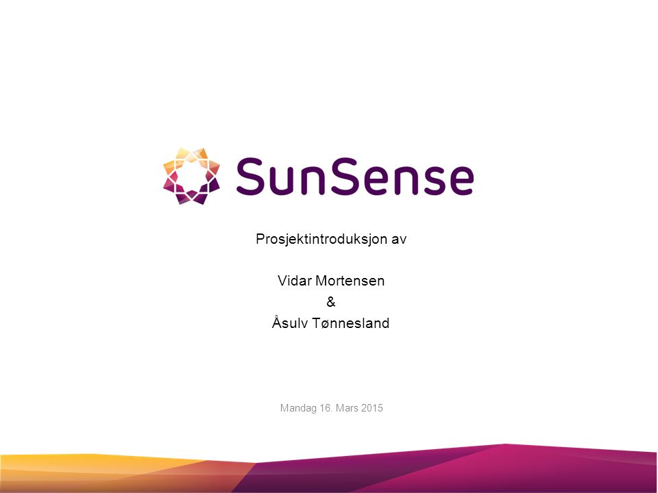 Prosjektintroduksjon av Vidar Mortensen & Åsulv Tønnesland Mandag 16. Mars 2015