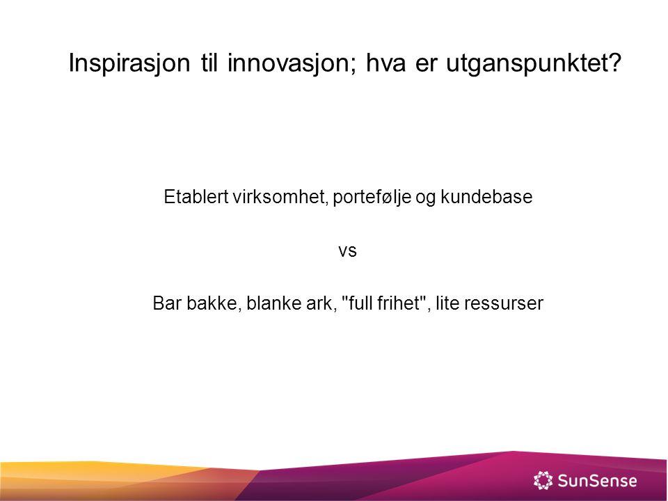 Inspirasjon til innovasjon; hva er utganspunktet? Etablert virksomhet, portefølje og kundebase vs Bar bakke, blanke ark,