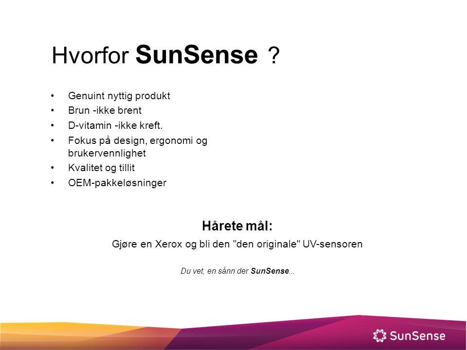 Hvorfor SunSense ? Genuint nyttig produkt Brun -ikke brent D-vitamin -ikke kreft. Fokus på design, ergonomi og brukervennlighet Kvalitet og tillit OEM
